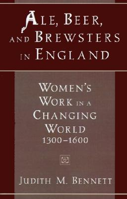 Ale, Beer, and Brewsters in England By Bennett, Judith M.