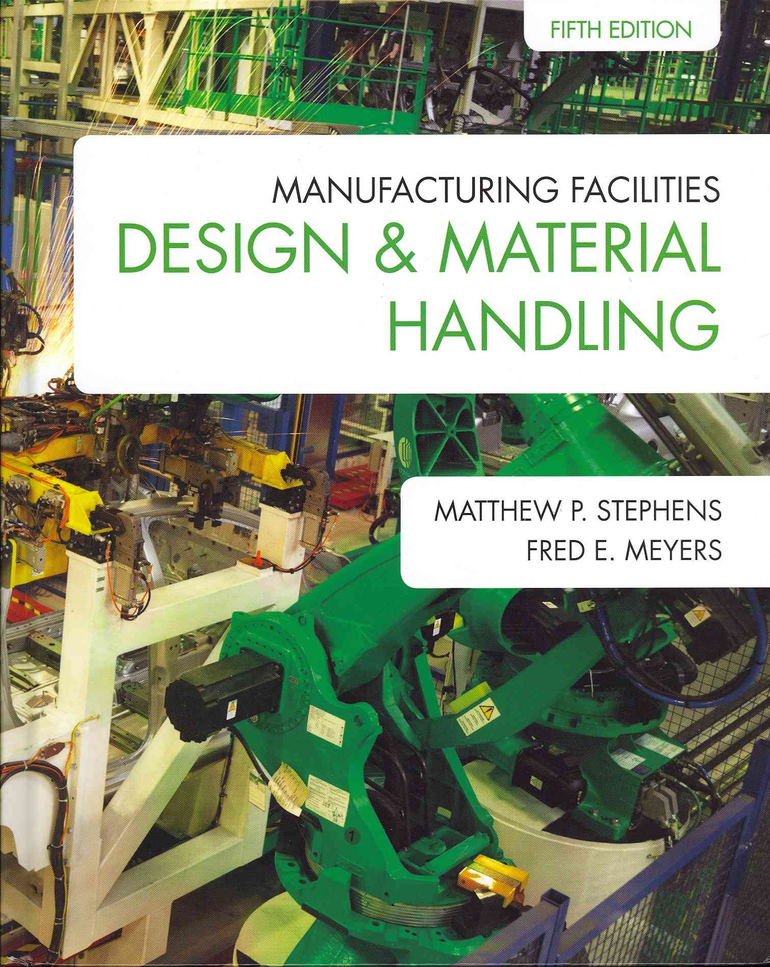 Manufacturing Facilities Design & Material Handling By Stephens, Matthew P./ Meyers, Fred E.