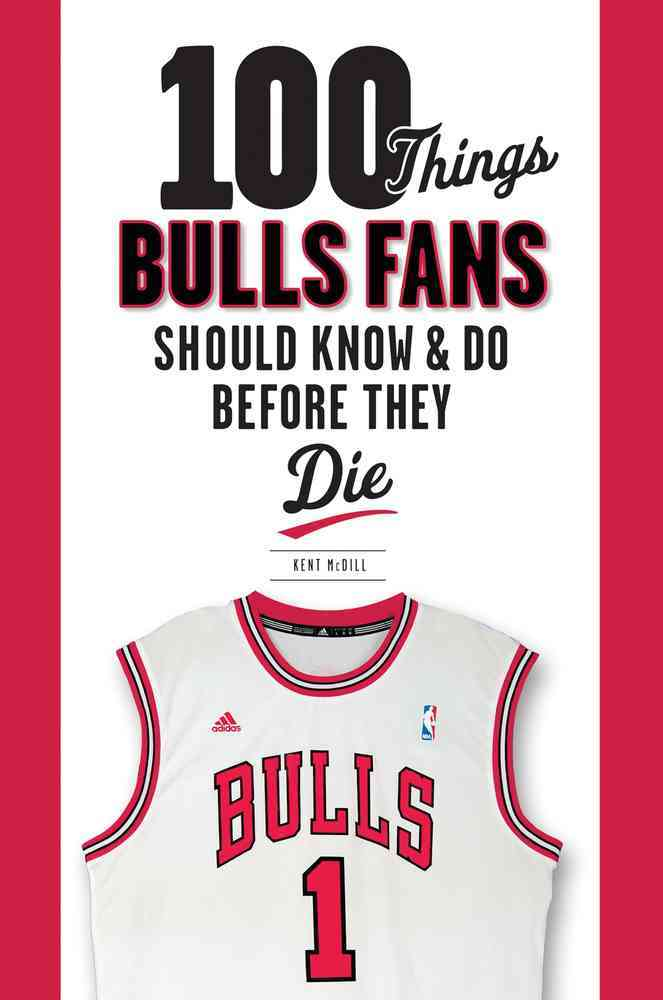 100 Things Bulls Fans Should Know & Do Before They Die By Sandrolini, Mike