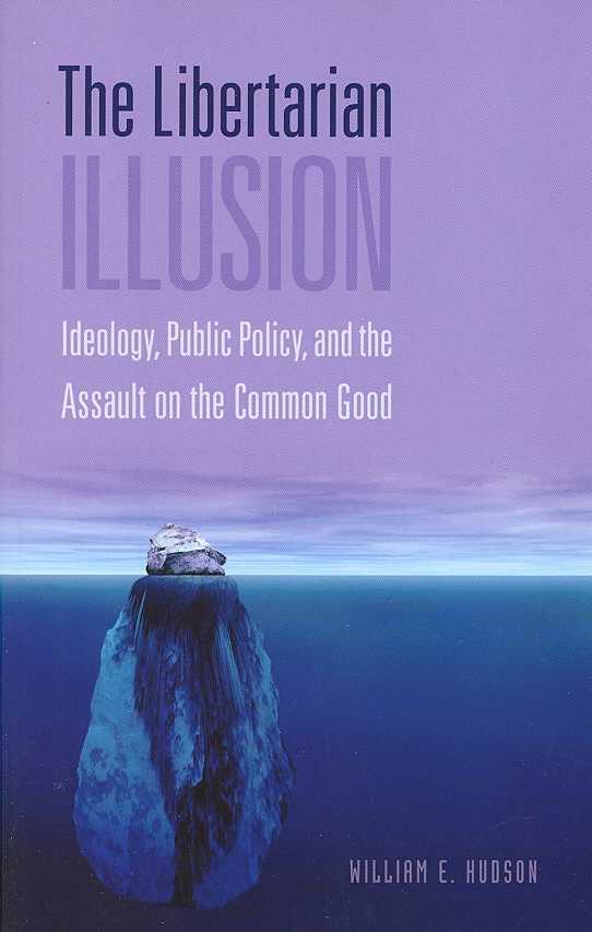 The Libertarian Illusion By Hudson, William E.